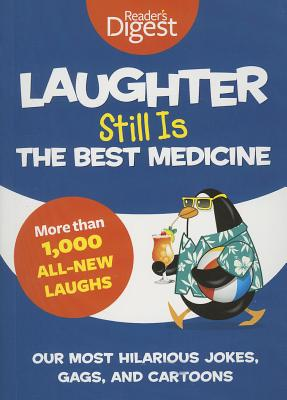 Laughter Still Is the Best Medicine: Our Most Hilarious Jokes, Gags, and Cartoons (Laughter Medicine) Cover Image