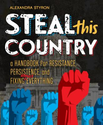 Steal the Country: A Handbook for Resistance, Persistence, and Fixing Almost Everything by Alexandra Styron