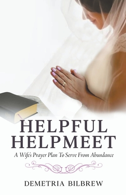 Cover for Helpful Helpmeet A Wife's Prayer Plan to Serve From Abundance
