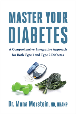 Master Your Diabetes: A Comprehensive, Integrative Approach for Both Type 1 and Type 2 Diabetes Cover Image