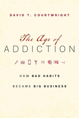 The Age of Addiction: How Bad Habits Became Big Business Cover Image