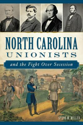 North Carolina Unionists and the Fight Over Secession Cover Image