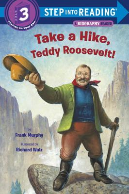 Take a Hike, Teddy Roosevelt! (Step into Reading) Cover Image