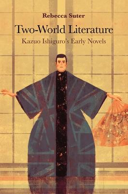 Two-World Literature: Kazuo Ishiguro's Early Novels Cover Image