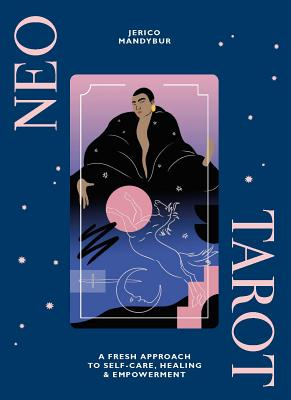 Neo Tarot: A Fresh Approach to Self-Care, Healing & Empowerment Cover Image