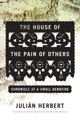 The House of the Pain of Others: Chronicle of a Small Genocide Cover Image