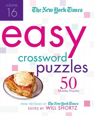 The New York Times Easy Crossword Puzzles Volume 16: 50 Monday Puzzles from the Pages of The New York Times Cover Image