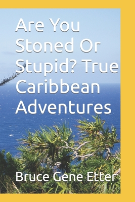 Are You Stoned Or Stupid? True Caribbean Adventures Cover Image