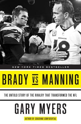 Brady Vs Manning: The Untold Story of the Rivalry That Transformed the NFL Cover Image