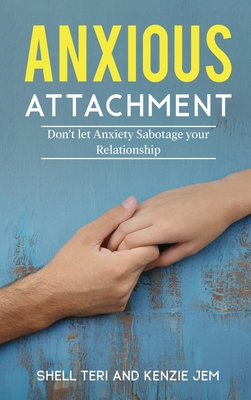 Anxious Attachment: Don't let Anxiety Sabotage your Relationship Cover Image