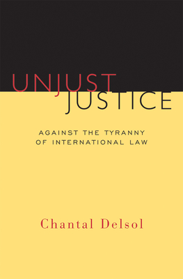 Unjust Justice: Against the Tyranny of International Law (Crosscurrents) Cover Image