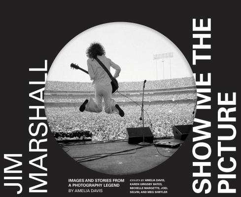 Jim Marshall: Show Me the Picture: Images and Stories from a Photography Legend (Jim Marshall Photography Book, Music History Photo Book) Cover Image