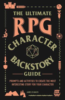 The Ultimate RPG Character Backstory Guide: Prompts and Activities to Create the Most Interesting Story for Your Character (The Ultimate RPG Guide Series ) Cover Image
