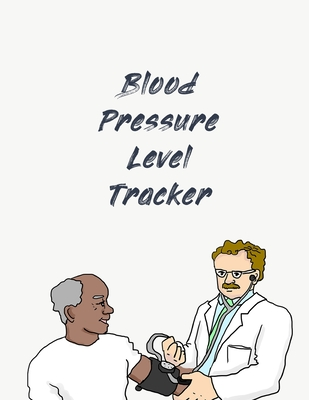 Blood Pressure Level Tracker: Blood Pressure Tracker - Hypertension Log - Silent Killer Logbook - Systolic Diastolic Measurement - Blood Sugar Track Cover Image