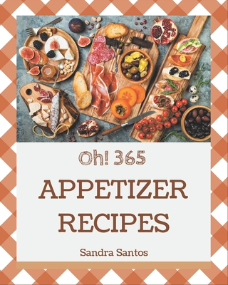 Oh! 365 Appetizer Recipes: A Timeless Appetizer Cookbook Cover Image