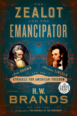 The Zealot and the Emancipator: John Brown, Abraham Lincoln, and the Struggle for American Freedom Cover Image