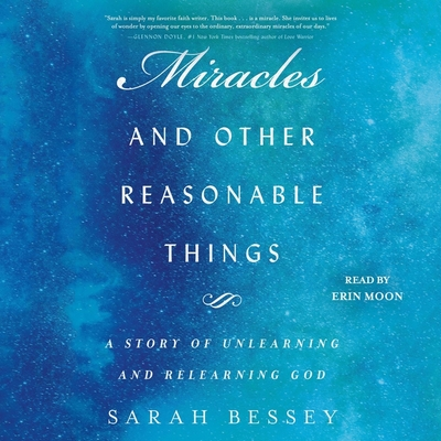 Miracles and Other Reasonable Things: A Story of Unlearning and Relearning God Cover Image