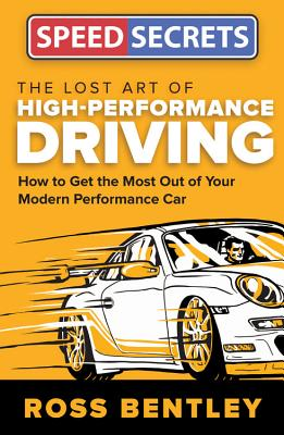 The Lost Art of High-Performance Driving: How to Get the Most Out of Your Modern Performance Car (Speed Secrets) Cover Image