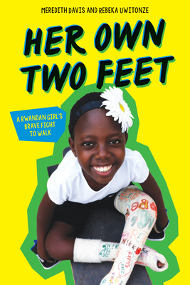 Her Own Two Feet: A Rwandan Girl's Brave Fight to Walk Cover Image