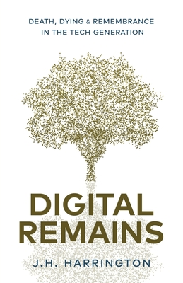 Digital Remains: Death, Dying & Remembrance in the Tech Generation Cover Image