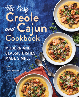 The Easy Creole and Cajun Cookbook: Modern and Classic Dishes Made Simple Cover Image