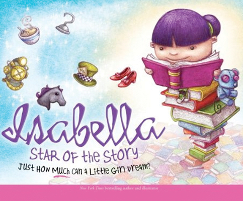 Isabella: Star of the Story: Just How Much Can a Little Girl Dream? Cover Image