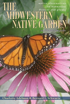 The Midwestern Native Garden: Native Alternatives to Nonnative Flowers and Plants Cover Image