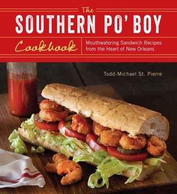 The Southern Po' Boy Cookbook: Mouthwatering Sandwich Recipes from the Heart of New Orleans Cover Image