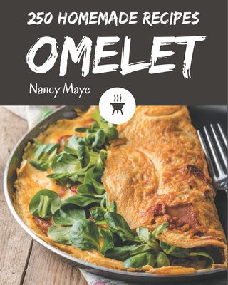250 Homemade Omelet Recipes: Enjoy Everyday With Omelet Cookbook! Cover Image