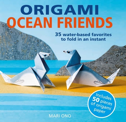 Origami Ocean Friends: 35 water-based favorites to fold in an instant: includes 50 pieces of origami paper Cover Image