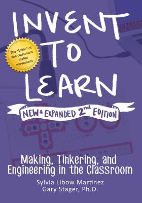 Invent to Learn: Making, Tinkering, and Engineering in the Classroom Cover Image