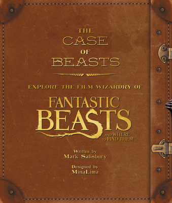 The Case of Beasts: Explore the Film Wizardry of Fantastic Beasts and Where to Find Them (Fantastic Beasts movie tie-in books) Cover Image