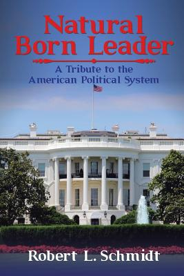 Natural Born Leader: A Tribute to the American Political System Cover Image