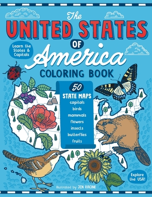 The United States of America Coloring Book: Fifty State Maps with Capitals and Symbols like Motto, Bird, Mammal, Flower, Insect, Butterfly or Fruit Cover Image