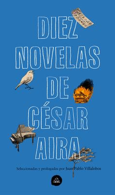 Diez novelas de César Aira / Ten Novels by Cesar Aira Cover Image