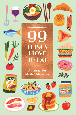 99 Things I Love to Eat (Guided Journal): A Journal for Meals & Memories Cover Image