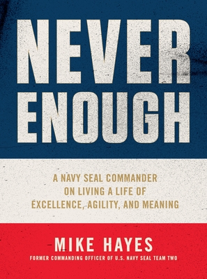 Never Enough: A Navy SEAL Commander on Living a Life of Excellence, Agility, and Meaning Cover Image