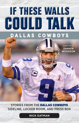 If These Walls Could Talk: Dallas Cowboys: Stories from the Dallas Cowboys Sideline, Locker Room, and Press Box Cover Image