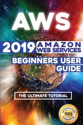 Aws: 2019 Amazon Web Services Beginners User Guide . The Ultimate Tutorial Cover Image