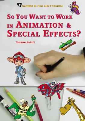 Cover for So You Want to Work in Animation & Special Effects?