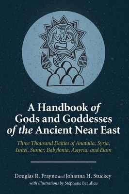 A Handbook of Gods and Goddesses of the Ancient Near East: Three Thousand Deities of Anatolia, Syria, Israel, Sumer, Babylonia, Assyria, and Elam Cover Image