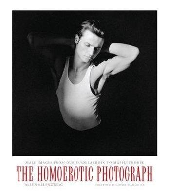The Homoerotic Photograph: Male Images from Durieu/Delacroix to Mapplethorpe (Between Men--Between Women: Lesbian and Gay Studies) Cover Image