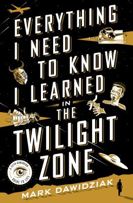 Everything I Need to Know I Learned in the Twilight Zone Cover