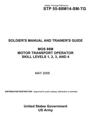 Soldier Training Publication STP 55-88M14-SM-TG SOLDIER'S MANUAL AND TRAINER'S GUIDE MOS 88M MOTOR TRANSPORT OPERATOR SKILL LEVELS 1, 2, 3, AND 4 MAY Cover Image