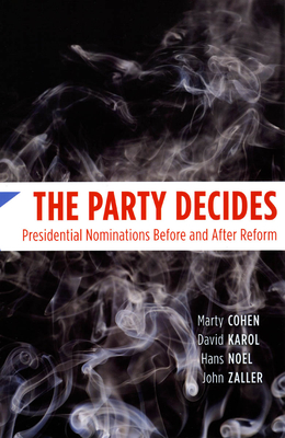 The Party Decides: Presidential Nominations Before and After Reform (Chicago Studies in American Politics) Cover Image