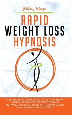 Rapid Weight Loss Hypnosis: Lose Weight Naturally Through Self-Hypnosis and Affirmations to Increase Self-Esteem and Motivation. Burn Fat Quickly Cover Image