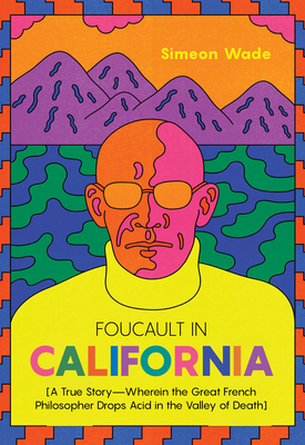 Foucault in California: [a True Story--Wherein the Great French Philosopher Drops Acid in the Valley of Death] Cover Image