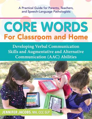 Core Words for Classroom & Home: Developing Verbal Communication Skills and Augmentative and Alternative Communication (Aac) Abilities Cover Image