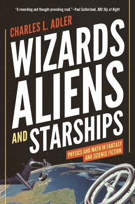 Wizards, Aliens, and Starships: Physics and Math in Fantasy and Science Fiction Cover Image