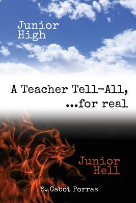 Junior High Junior Hell: A Teacher Tell All, For Real... Cover Image